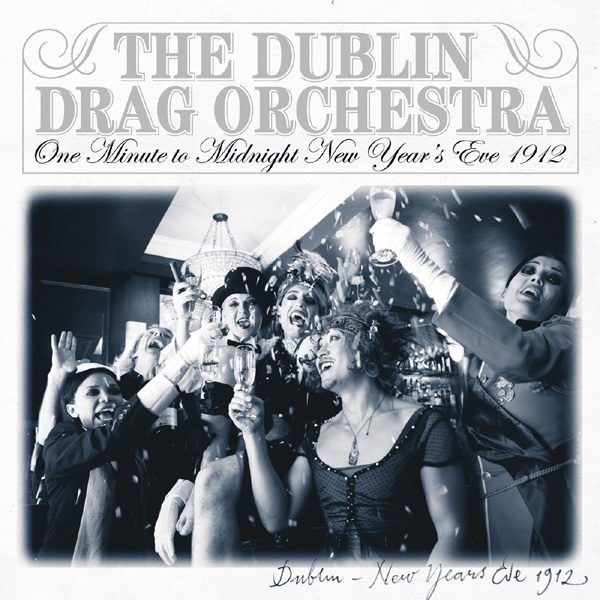 One Minute to Midnight, New Year's Eve 1912 - The Dublin Drag Orchestra